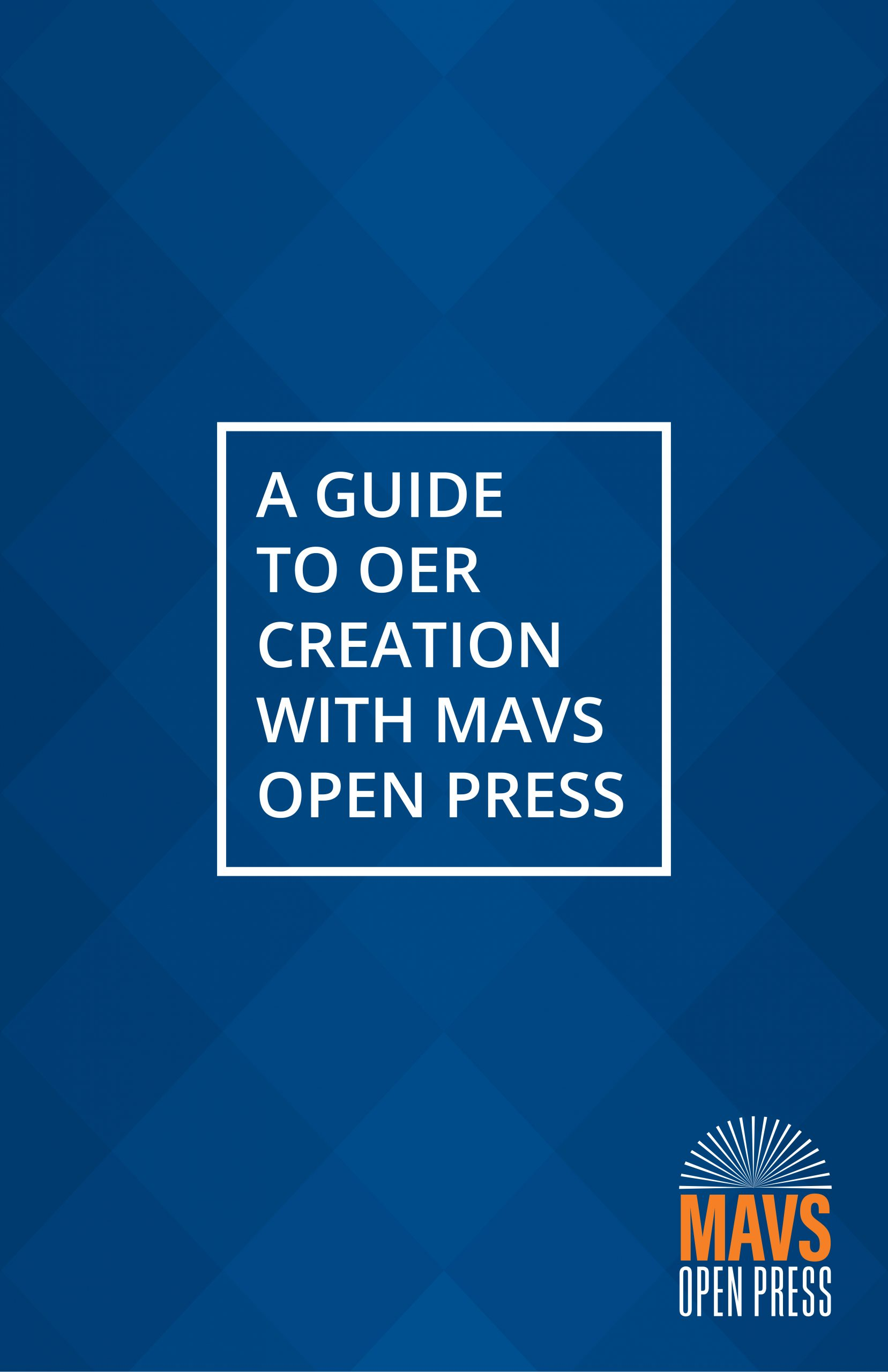 Cover image for A Guide to OER Creation with Mavs Open Press