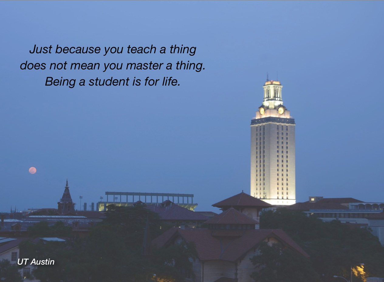 "A photo of UT Austin campus with overlayed text reading, ""Just because you teach a thing does not mean you master a thing. Being a student is for life."""