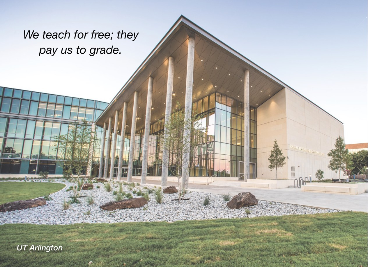 "A photo of UT Arlington campus with overlayed text reading, ""We teach for free; they pay us to grade."""
