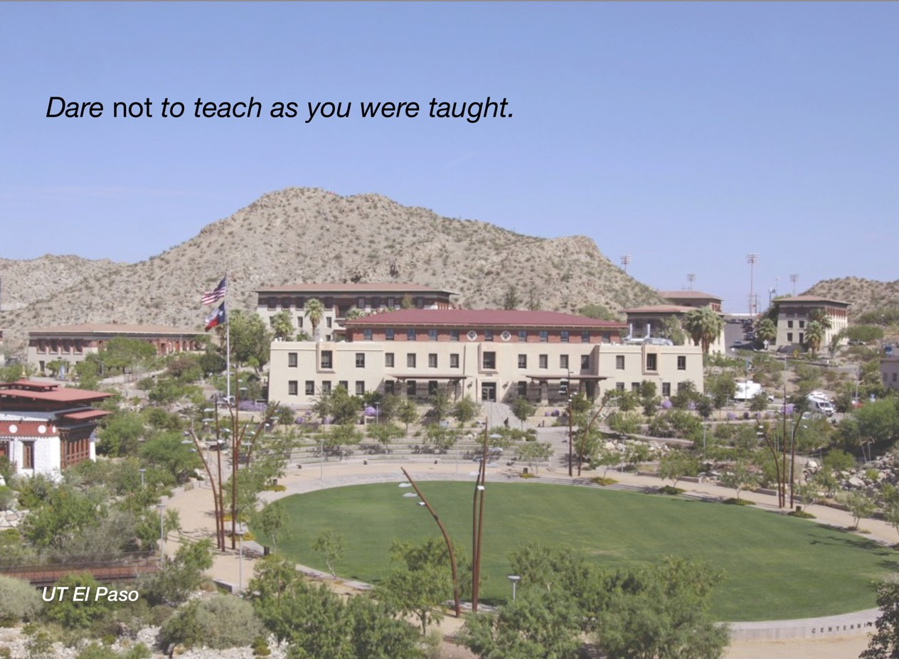"""A photo of UT El Pasoampus with overlayed text reading, """"Dare not to teach as you were taught."""""""