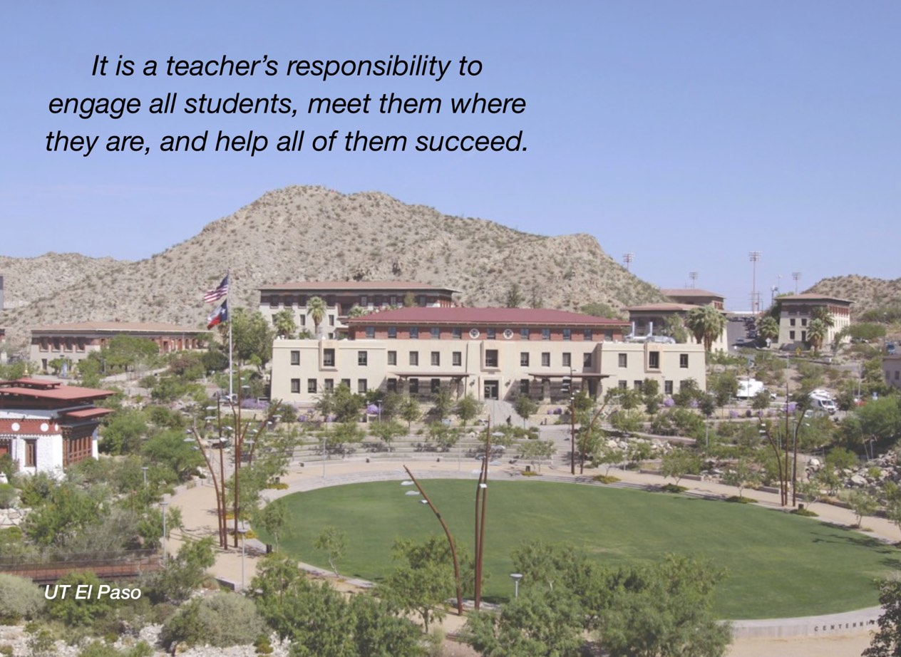 "A photo of UT El Paso campus with overlayed text reading, ""It is a teacher's responsibility to engage all students, meet them where they are, and help all of them succeed."""