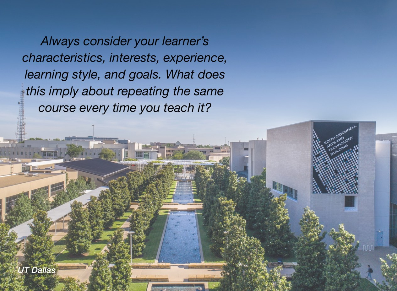 "A photo of UT Dallas campus with overlayed text reading, ""Always consider your learner's characteristics, interests, experience, learning style, and goals. What does this imply about repeating the same course every time you teach it?"""