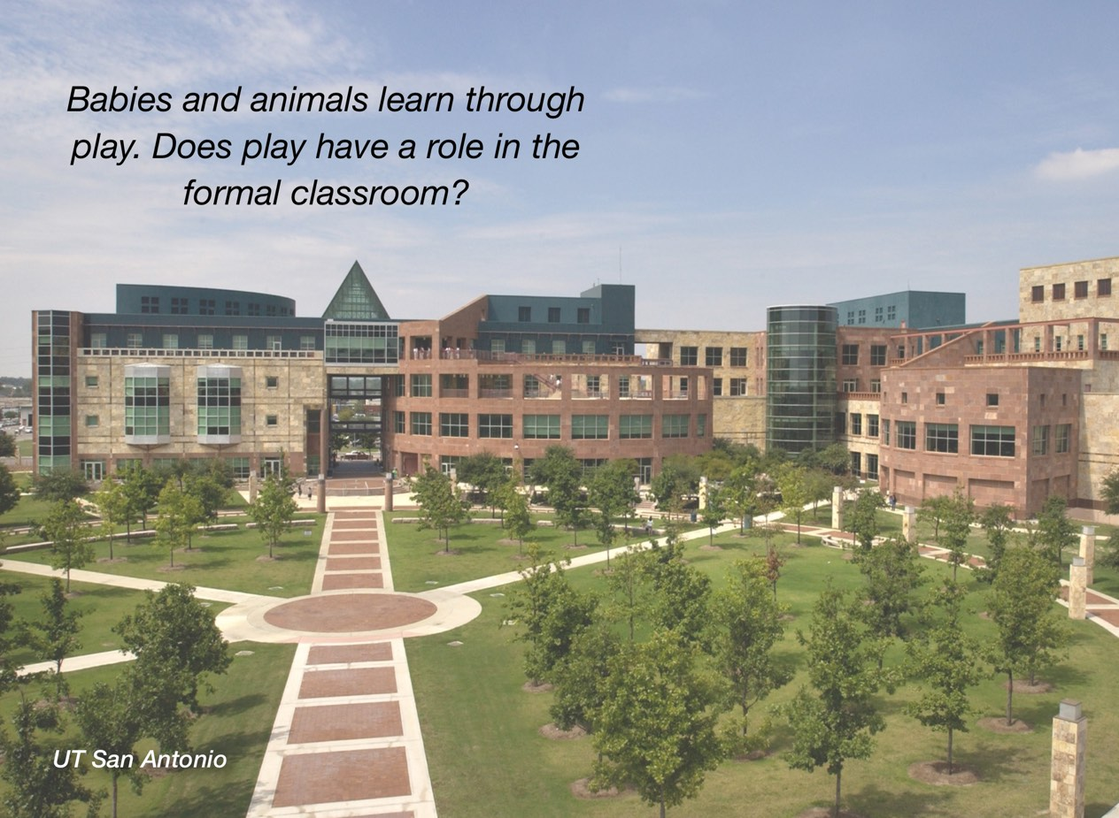 "A photo of UT San Antonio campus with overlayed text reading, ""Babies and animals learn through play. Does play have a role in the formal classroom?"""