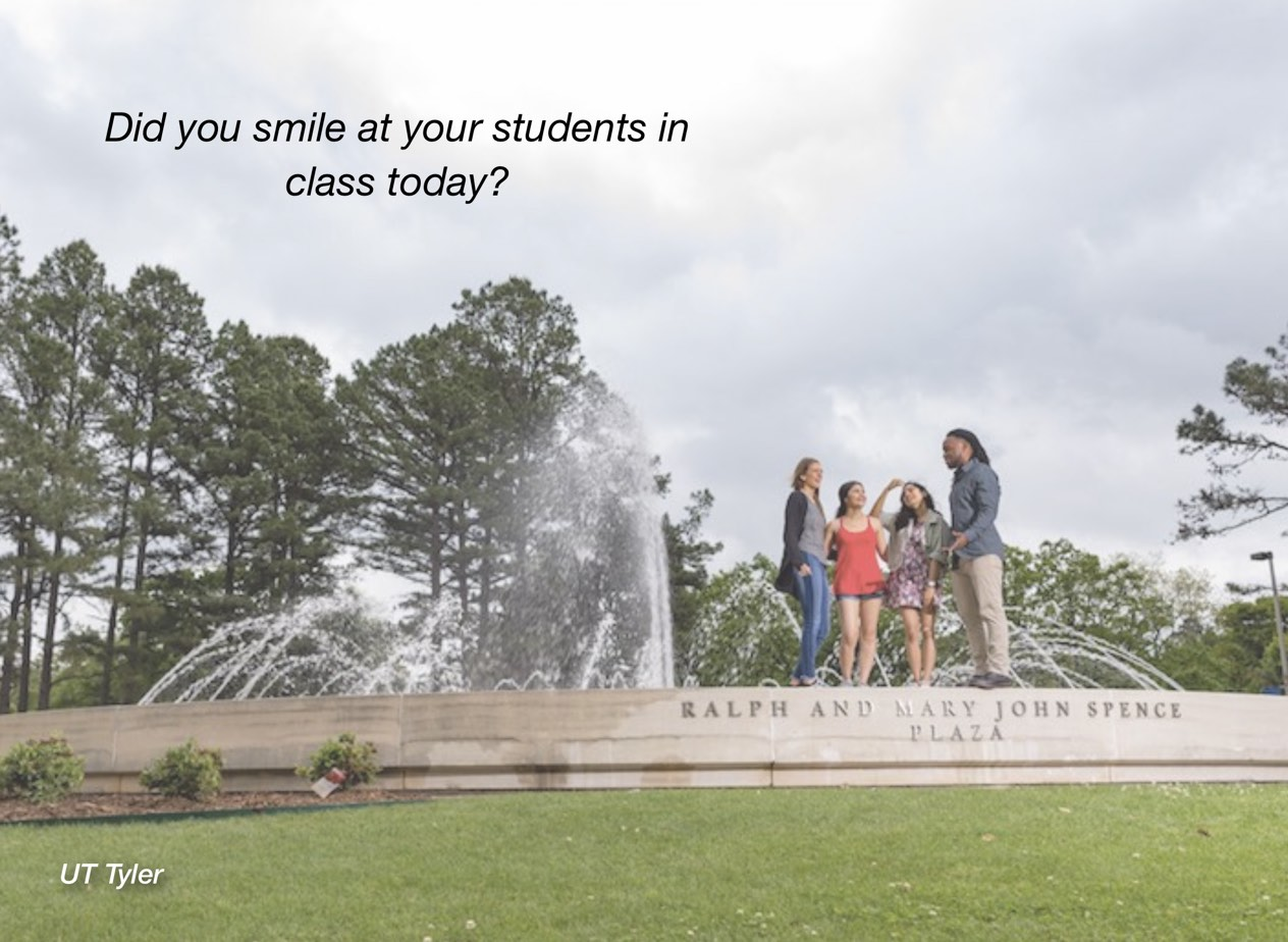 """A photo of UT Tyler campus with overlayed text reading, """"Did you smile at your students in class today?"""""""