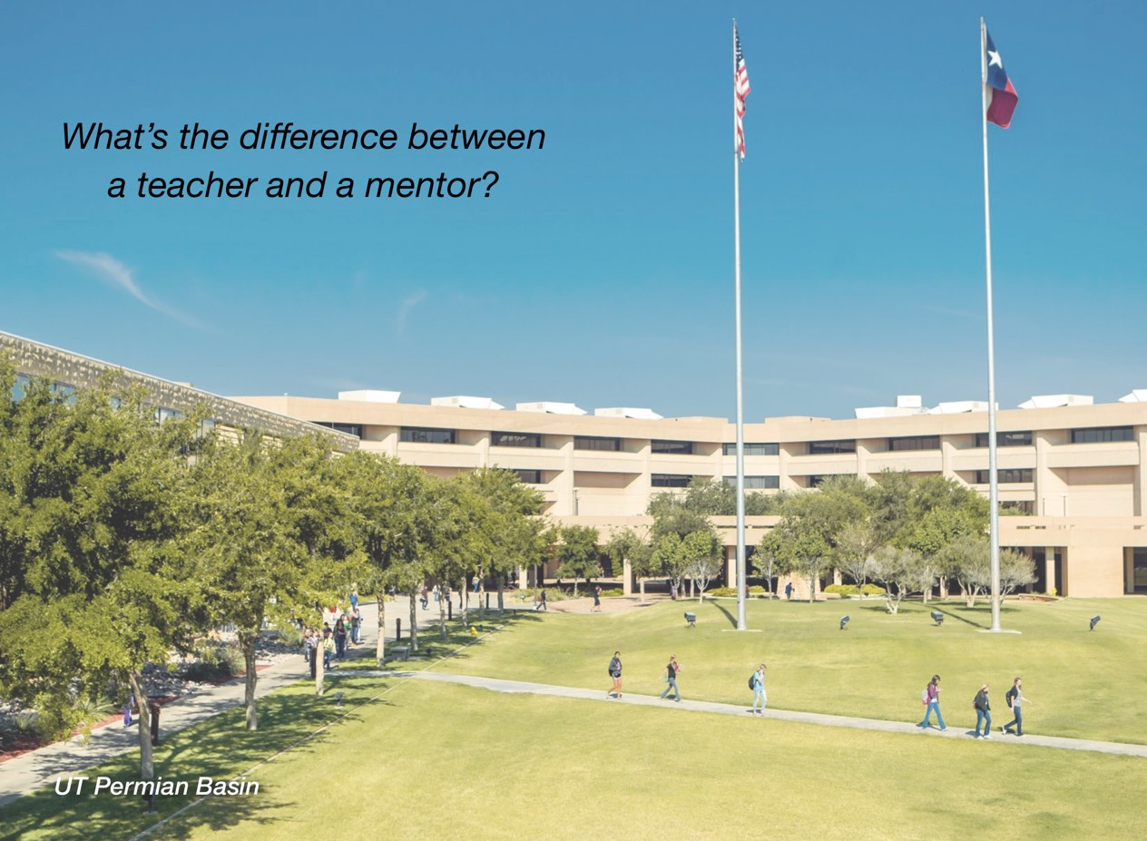 "A photo of UT Permian Basin campus with overlayed text reading, ""What's the difference between a teacher and a mentor?"""