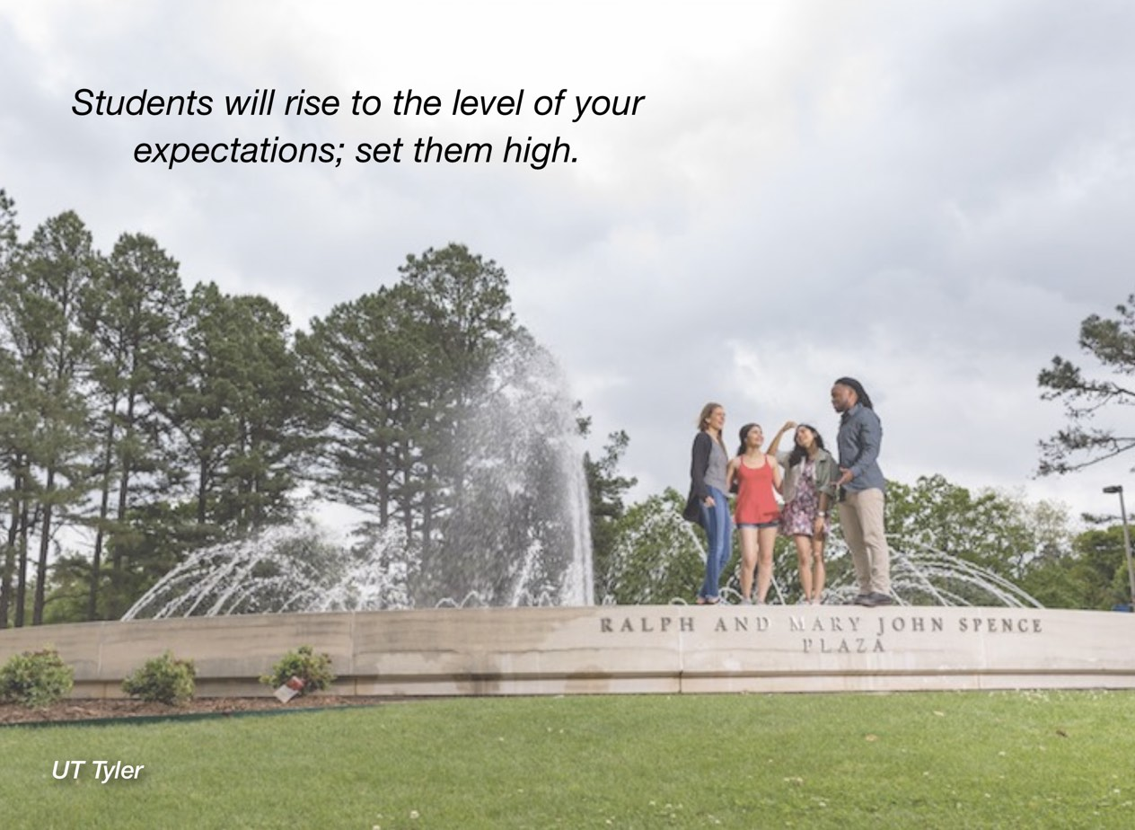 """A photo of UT Tyler campus with overlayed text reading, """"Students will rise to the level of your expectations; set them high."""""""