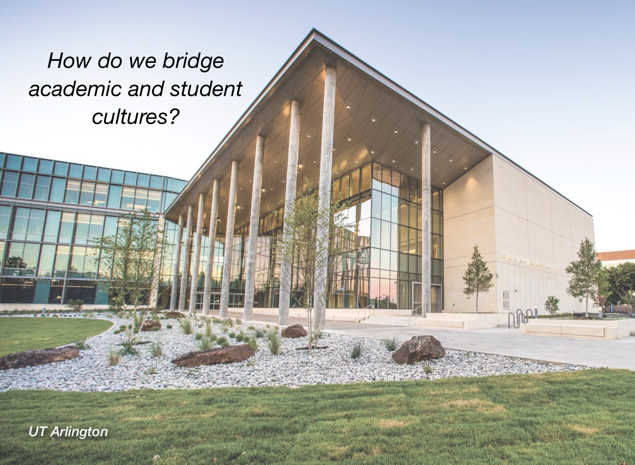 "A photo of UT Arlington campus with overlayed text reading, ""How do we bridge academic and student cultures?"""