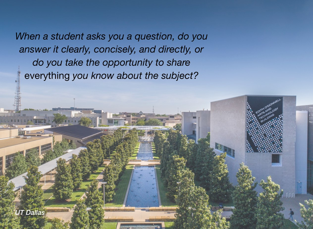 """A photo of UT Dallas campus with overlayed text reading, """"When a student asks you a question, do you answer it clearly, concisely, and directly, or do you take the opportunity to share everything you know about the subject?"""""""""""
