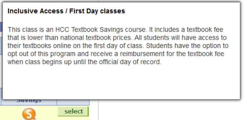 "Presents a dialogue box above an orange bubble with a ""Z"" from the search results table. The box reads: ""Inclusive Access / First Day classes: This class is an HCC Textbooks Savings course. It includes a textbook fee that is lower than national textbook prices. All students will have access to their textbooks online on the first day of class. Students have the option to opt out of this program and receive a reimbursement for the textbook fee when class begins up until the official day of record."""